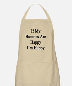 If My Bunnies Are Happy I'm Happy  Apron