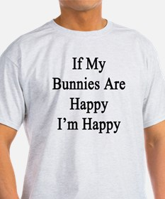 If My Bunnies Are Happy I'm Happy  T-Shirt