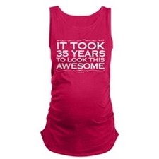It Took Me 35 Years to Look Thi Maternity Tank Top