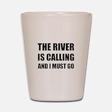 River Calling Must Go Shot Glass
