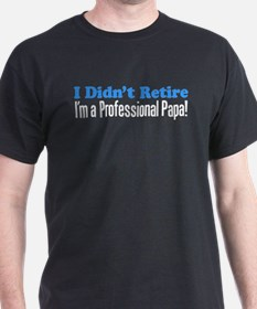 Didn't Retire Professional Papa T-Shirt
