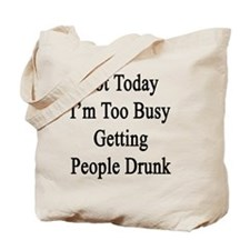 Not Today I'm Too Busy Getting People Dru Tote Bag