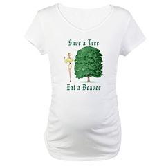 Save a Tree, Eat a Beaver Maternity T-Shirt