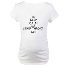 Keep Calm and Strep Throat ON Shirt