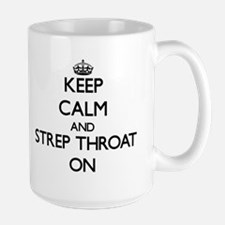 Keep Calm and Strep Throat ON Mugs