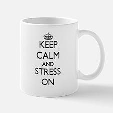 Keep Calm and Stress ON Mugs