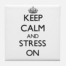 Keep Calm and Stress ON Tile Coaster