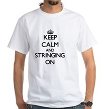 Keep Calm and Stringing ON T-Shirt