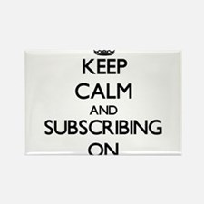 Keep Calm and Subscribing ON Magnets