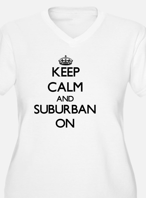 Keep Calm and Suburban ON Plus Size T-Shirt