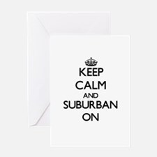 Keep Calm and Suburban ON Greeting Cards