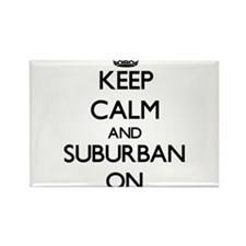 Keep Calm and Suburban ON Magnets