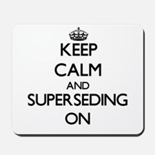 Keep Calm and Superseding ON Mousepad