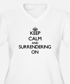 Keep Calm and Surrendering ON Plus Size T-Shirt