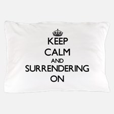 Keep Calm and Surrendering ON Pillow Case
