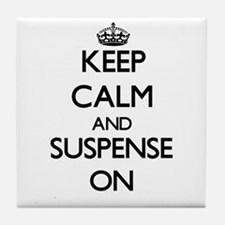 Keep Calm and Suspense ON Tile Coaster