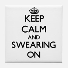 Keep Calm and Swearing ON Tile Coaster