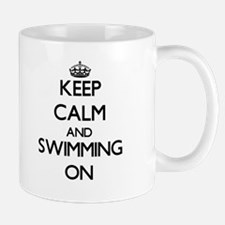 Keep Calm and Swimming ON Mugs