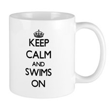Keep Calm and Swims ON Mugs