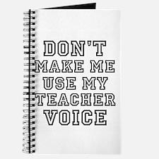 Dont Make Me Use My Teacher Voice Journal