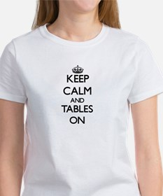 Keep Calm and Tables ON T-Shirt