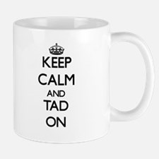 Keep Calm and Tad ON Mugs