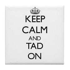 Keep Calm and Tad ON Tile Coaster