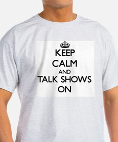 Keep Calm and Talk Shows ON T-Shirt