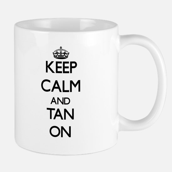 Keep Calm and Tan ON Mugs