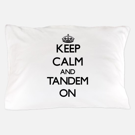 Keep Calm and Tandem ON Pillow Case