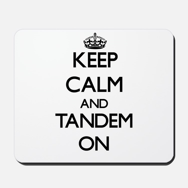 Keep Calm and Tandem ON Mousepad