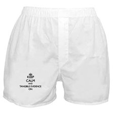 Keep Calm and Tangible Evidence ON Boxer Shorts