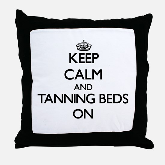 Keep Calm and Tanning Beds ON Throw Pillow