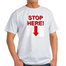 Stop HERE -> T-Shirt