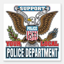 "Support Your Local Polic Square Car Magnet 3"" x 3"""