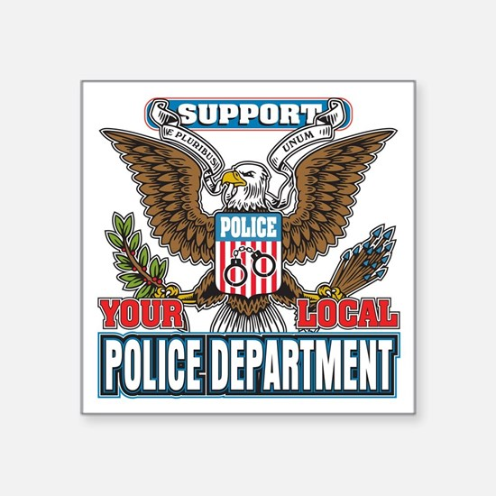 """Support Your Local Police Square Sticker 3"""" x 3"""""""