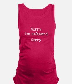 Sorry, I'm Awkward. Sorry. Maternity Tank Top