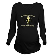 Well Behaved Women Long Sleeve Maternity T-Shirt