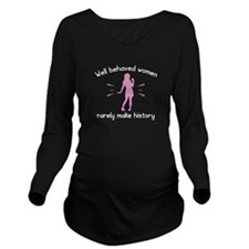 Well Behaved Women Long Sleeve Maternity T-Shirt