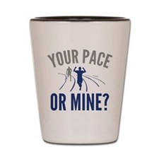 Your Pace Or Mine? Shot Glass