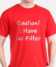 Funny Caution I Have No Filter W T-Shirt