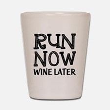 Run Now Wine Later Shot Glass