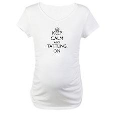 Keep Calm and Tattling ON Shirt