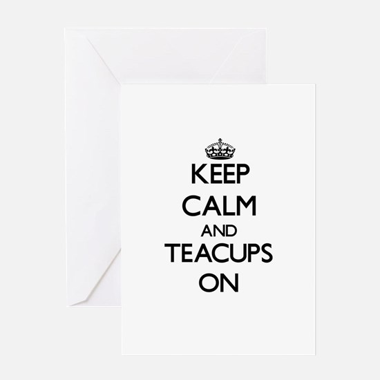 Keep Calm and Teacups ON Greeting Cards