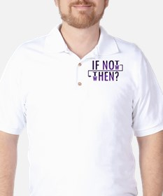 If Not Now, Then When? T-Shirt