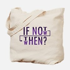 If Not Now, Then When? Tote Bag