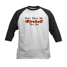 Don't Make Me Fireball Your A Tee