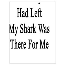 When Everyone Had Left My Shark Was There For Me Framed Print