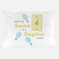 Switch To Brighter Future Pillow Case