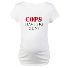 COPS have big guns Shirt